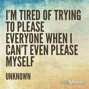 Information About Tired Of Trying To Please Everyone Quotes