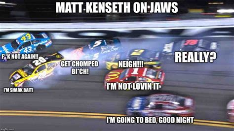 Nascar Memes - matt kenseth on jaws imgflip