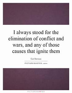 I always stood for the elimination of conflict and wars ...
