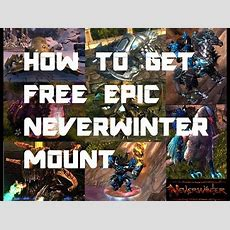 How To Get Epic Neverwinter Mount Free & Legendary Mount Free Youtube