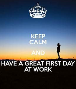KEEP CALM AND HAVE A GREAT FIRST DAY AT WORK Poster ...