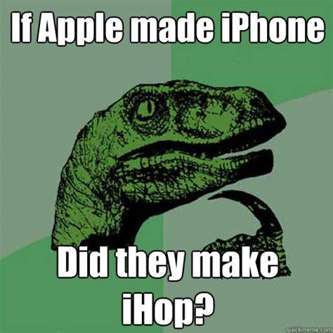 Make A Meme Iphone - if apple made iphone did they make ihop philosoraptor quickmeme