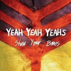 Yeah Yeah Yeahs - Show Your Bones Lyrics and Tracklist ...