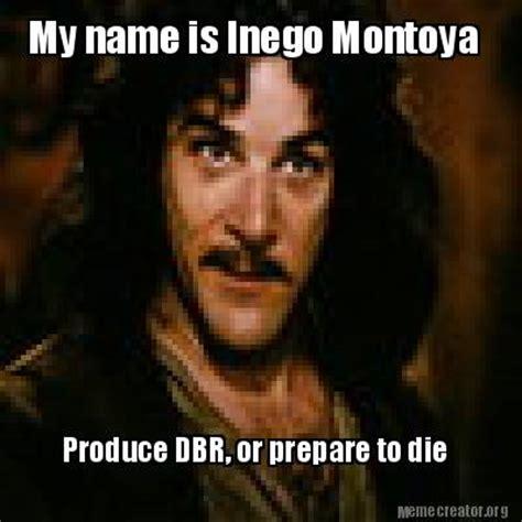 Inigo Montoya Meme Generator - meme creator my name is inego montoya produce dbr or prepare to die meme generator at