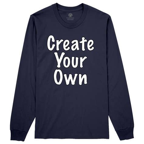 Create Your Own Long Sleeve Tshirt Ebay