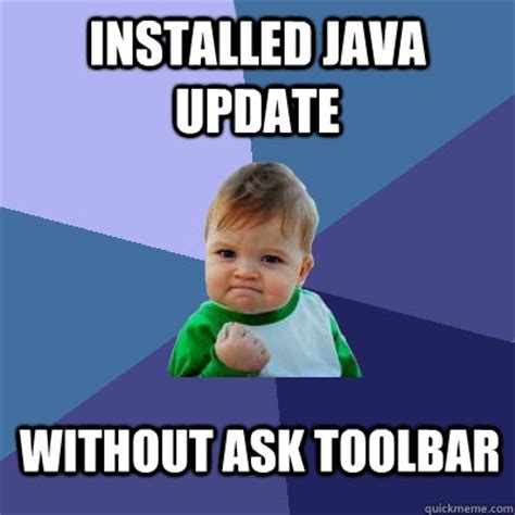 Java Memes - installed java update without ask toolbar success kid quickmeme