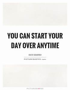 You can start your day over anytime | Picture Quotes