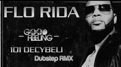 Flo Rida -good Feeling (101 Decybeli Dubstep Remix)