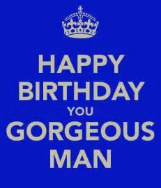Happy Birthday Gorgeous Man
