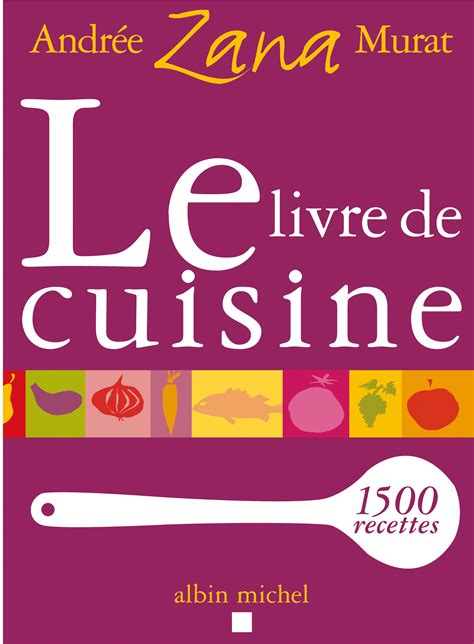 livre cuisine livre le livre de cuisine andrée zana murat albin michel