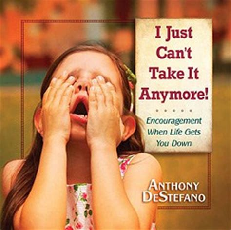 I Just Cant Do It Anymore Quotes