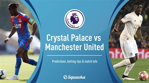 Crystal Palace vs Manchester United Betting Tips ...