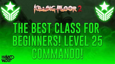 killing floor 2 best perk killing floor 2 the best perk for beginners level 25 commando youtube