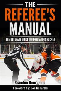 The Referees Manual  A Guide To Officiating Hockey  Ebook