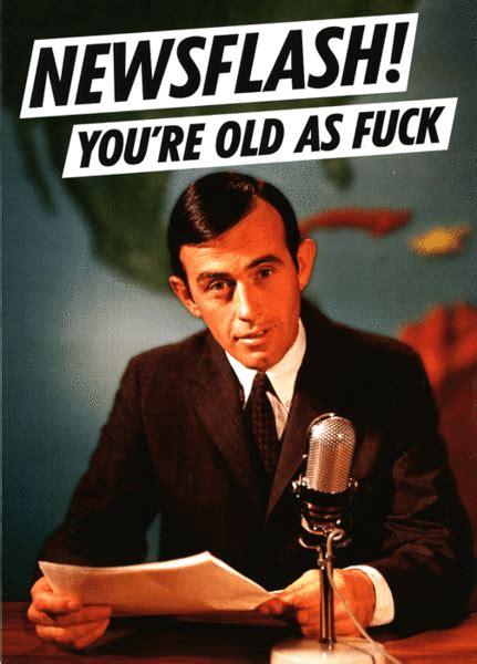 Rude Birthday Card Newsflash Youre Old As Fck