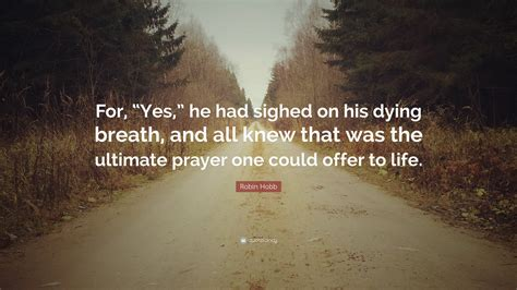 with his dying breath robin hobb quote for yes he had sighed on his dying
