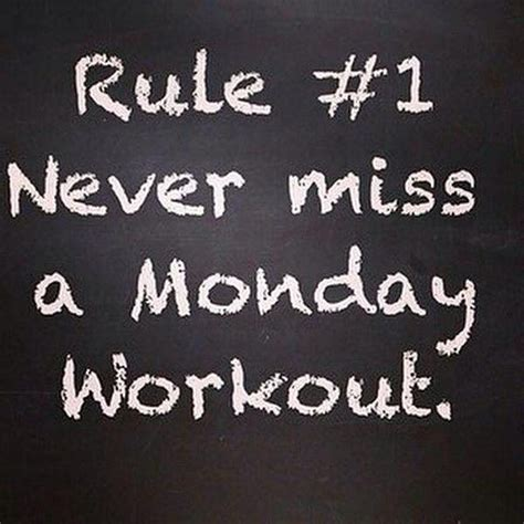 Monday Workout Meme - rule 1 never miss a monday workout bodybuilding getfit motivation pinterest mondays