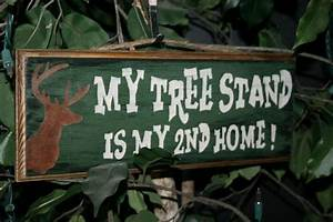Hunting, Sign, -, Deer, Sign, -, My, Tree, Stand, Is, My, Second, Home