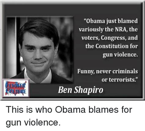 Ben Shapiro Memes - obama just blamed variously the nra the voters congress and the constitution for gun violence