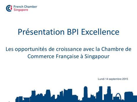 chambre de commerce singapour présentation bpi excellence les opportunités de