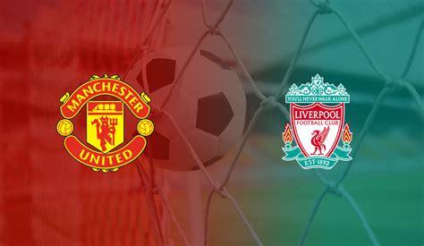 Manchester United Vs Liverpool Live Stream: TV Channels ...