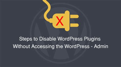 Steps To Disable Wordpress Plugins Without Accessing The