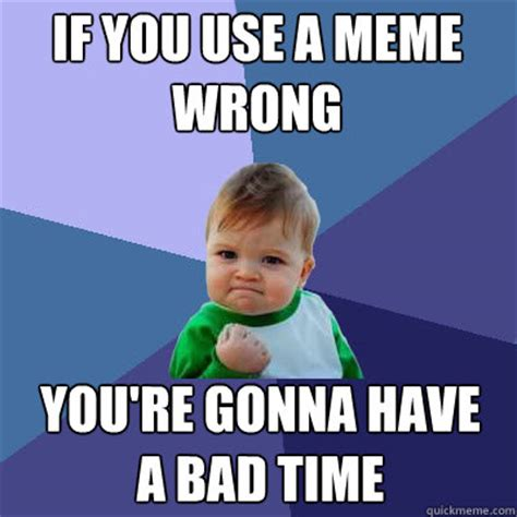 Having A Baby Meme - if you use a meme wrong you re gonna have a bad time success baby quickmeme