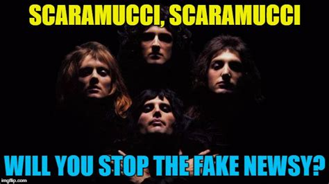 Scaramucci Memes - bohemian rhapsody imgflip