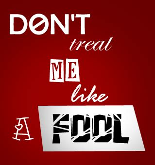 Dont Play Me Like A Fool Quotes
