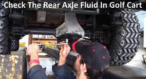 How To Check The Rear Axle Fluid In Ezgo Txt Vs Club Car Ds Vs Precedent