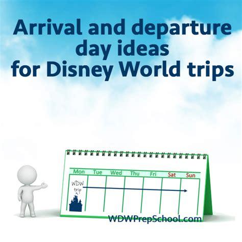 arrival departure day ideas disney world trips prep wdw