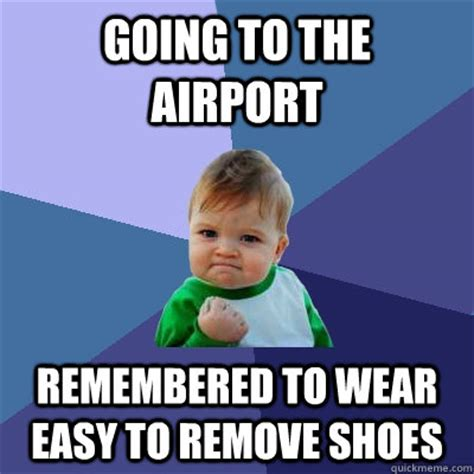 Easy Meme - going to the airport remembered to wear easy to remove shoes success kid quickmeme