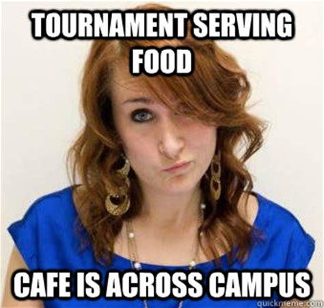 Serving Memes - tournament serving food cafe is across cus first world carpenter quickmeme