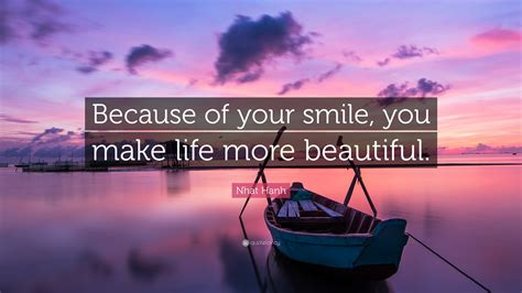 """Life can put beauty in the things that you see. author unknown, life's tug of war beauty. Nhat Hanh Quote: """"Because of your smile, you make life more beautiful."""" (12 wallpapers) - Quotefancy"""