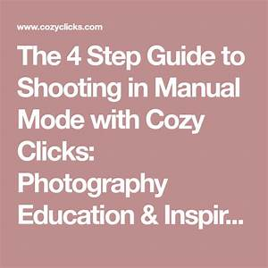 The 4 Step Guide To Shooting In Manual Mode