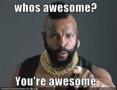 You Re Awesome Meme - whos awesome meme www imgkid com the image kid has it