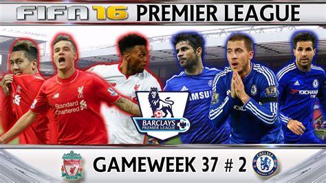 Liverpool vs Chelsea Fifa 16 Premier League Gameweek 37 2 ...