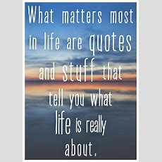 What Matters Most In Life Are Quotes And Stuff That Tell Y… Flickr