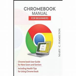 Chromebook Manual For Beginners  Chrome Book User Guide
