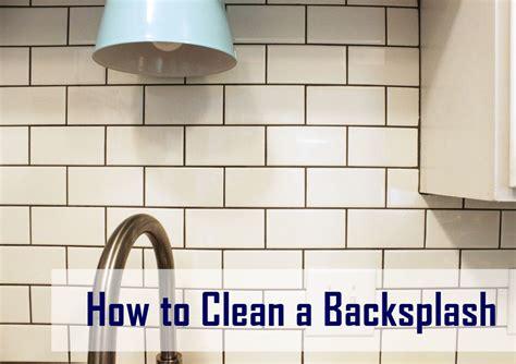 how to clean kitchen tiles 28 to clean kitchen backsplash kitchen backsplash ideas 7219
