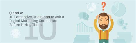 digital marketing consultant 10 perceptive questions to ask a digital marketing