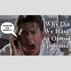 Why Do We Have An Opioid Epidemic? Show Me The Money