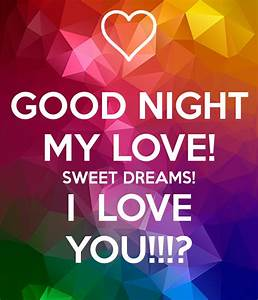 GOOD NIGHT MY LOVE! SWEET DREAMS! I LOVE YOU!!!? Poster ...