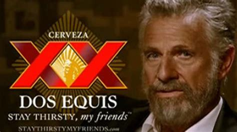 Dos Equis Quotes Stay Thirsty My Friends