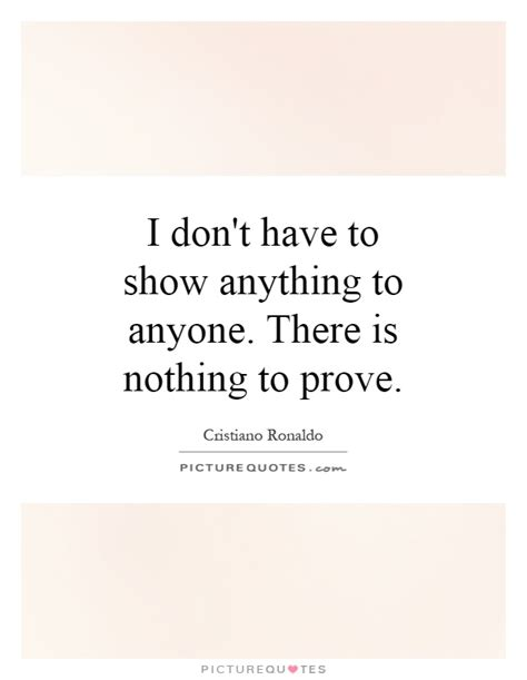 Nothing Left To Prove Quotes