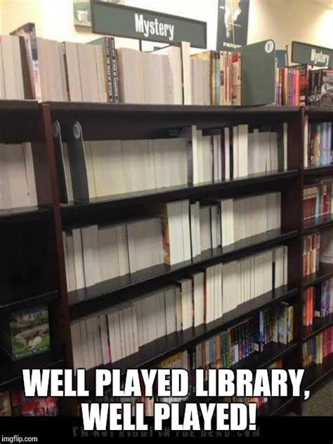 Meme Library - well played library imgflip