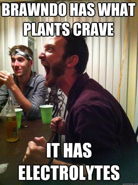 Idiocracy Memes - brawndo has what plants crave it has electrolytes insanity kyle quickmeme