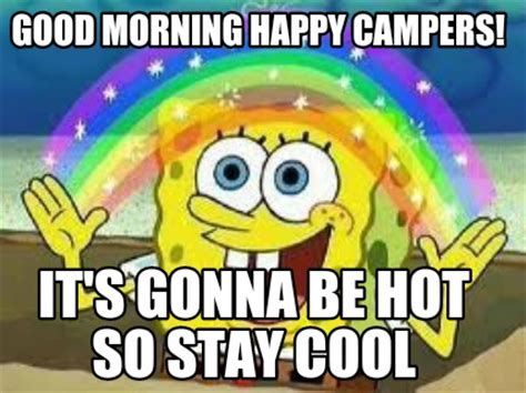 Stay Cool Meme - meme creator good morning happy cers it s gonna be hot so stay cool meme generator at