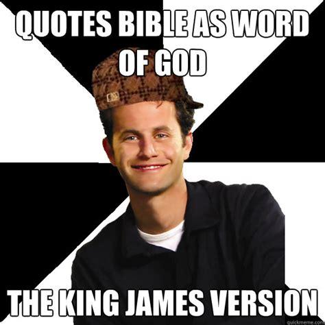 Bible Memes - quotes bible as word of god the king james version scumbag christian quickmeme