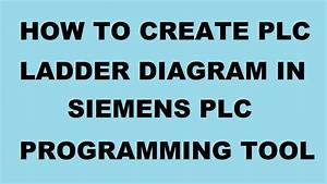 How To Create Plc Ladder Diagram In Siemens Plc